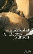 Der Liebeswunsch - Dieter Wellershoff