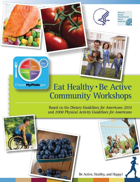 Eat Healthy, Be Active - Department of Health and Human Services, Office of Disease Prevention and Health Promotion