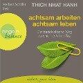 Achtsam arbeiten, achtsam leben - Der buddhistische Weg zu einem erfüllten Tag - Thich Nhat Hanh