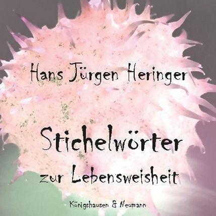 Stichelwörter zur Lebensweisheit - Hans Jürgen Heringer