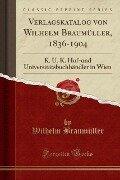 Verlagskatalog von Wilhelm Braumüller, 1836-1904 - Wilhelm Braumüller