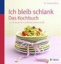 Ich bleib schlank. Das Kochbuch - Antonie Danz
