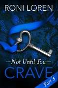Crave: Not Until You, Part 3 - Roni Loren