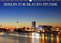 BERLIN ZUR BLAUEN STUNDE (Wandkalender 2019 DIN A3 quer) - Heiko Lehmann