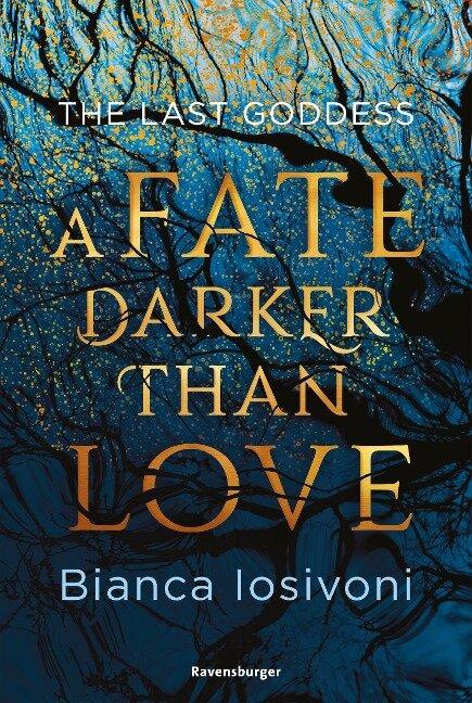 The Last Goddess, Band 1: A Fate Darker Than Love - Bianca Iosivoni