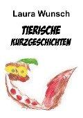 Tierische Kurzgeschichten - Laura Wunsch
