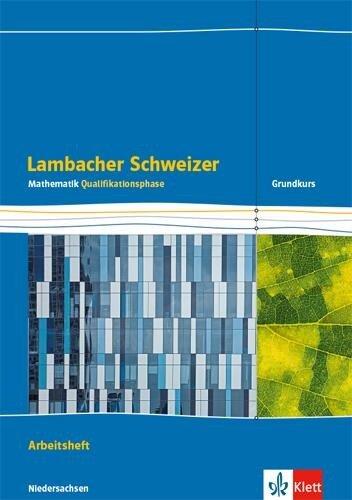 Lambacher Schweizer Mathematik Qualifikationsphase. Arbeitsheft plus Lösungen Klassen 12/13. Grundkurs/grundlegendes Anforderungsniveau - G9. Ausgabe Niedersachsen -