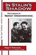 In Stalin's Shadow: Career of Sergo Ordzhonikidze - Oleg V. Khlevniuk, David J. Nordlander, Donald J. Raleigh