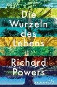 Die Wurzeln des Lebens - Richard Powers