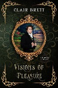 Visions of Pleasure (Enduring Legacy, #3) - Clair Brett