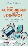 Vom Aufschieber zum Lernprofi - Fabian Grolimund