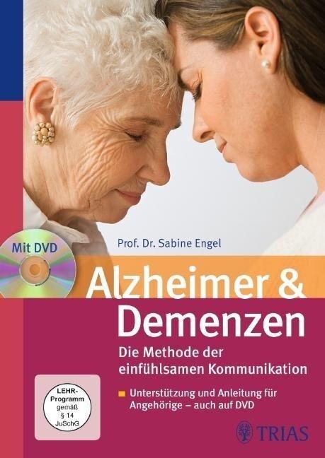 Alzheimer & Demenzen. Die Methode der einfühlsamen Kommunikation - Sabine Engel