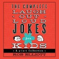 The Complete Laugh-Out-Loud Jokes for Kids: A 4-In-1 Collection - Rob Elliott