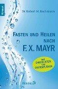 Fasten und heilen nach F.X. Mayr - Robert M. Bachmann