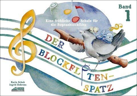 Der Blockflötenspatz 1 - Karin Schuh, Ingrid Behrens