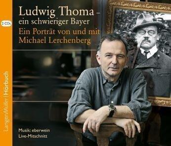 Ludwig Thoma - ein schwieriger Bayer, CD - Michael Lerchenberg
