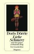 Liebe, Schmerz und das ganze verdammte Zeug - Doris Dörrie