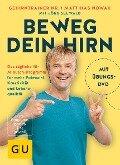 Beweg dein Hirn - Matthias Nowak, Jörg Seewald