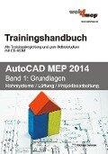 AutoCAD MEP 2014 Trainingshandbuch Band 1 - Michael Gehrlein