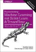 Praxiseinstieg Machine Learning mit Scikit-Learn und TensorFlow - Aurélien Géron