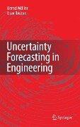 Uncertainty Forecasting in Engineering - Bernd Möller, Uwe Reuter