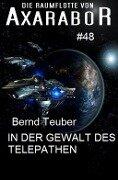 Die Raumflotte von Axarabor #48 In der Gewalt des Telepathen - Bernd Teuber