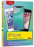 iPhone Tipps und Tricks zu iOS 12 - zu allen aktuellen iPhone XR, XS, XS Max und Modellen 8, 8 Plus und X, ab iPhone 5S, iPhone 6, iPhone 7 - komplett in Farbe - Philip Kiefer