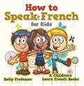 How to Speak French for Kids | A Children's Learn French Books - Baby Professor