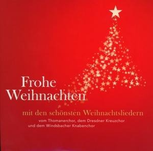 Frohe Weihnachten! - Die schönsten Weihnachtslieder - Dresdner Kreuzchor, Windsbacher Knabenchor, Thomanerchor Leipzig