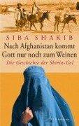 Nach Afghanistan kommt Gott nur noch zum Weinen - Siba Shakib
