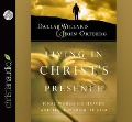 Living in Christ's Presence: Final Words on Heaven and the Kingdom of God - Dallas Willard
