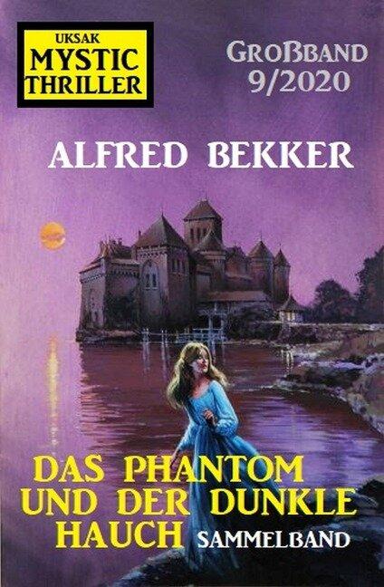 Das Phantom und der dunkle Hauch: Mystic Thriller Großband 9/2020 - Alfred Bekker