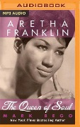 Aretha Franklin: The Queen of Soul - Mark Bego