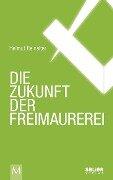 Die Zukunft der Freimaurerei - Helmut Reinalter