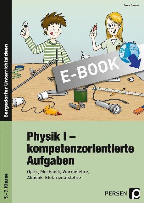 Physik I - kompetenzorientierte Aufgaben - Anke Ganzer