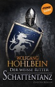 Der weiße Ritter - Zweiter Roman: Schattentanz - Wolfgang Hohlbein