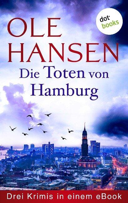 Die Toten von Hamburg: Drei Krimis in einem eBook - Ole Hansen