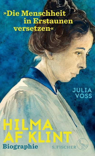 Hilma af Klint - »Die Menschheit in Erstaunen versetzen« - Julia Voss