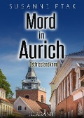 Mord in Aurich. Ostfrieslandkrimi - Susanne Ptak