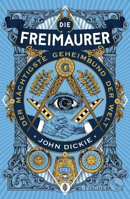 Die Freimaurer - Der mächtigste Geheimbund der Welt - John Dickie