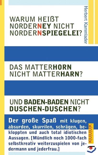 Warum heißt Norderney nicht Nordernspiegelei? Das Matterhorn nicht Matterharn? Und Baden-Baden nicht Duschen-Duschen? - Herbert Kammlader