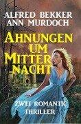 Ahnungen um Mitternacht - Alfred Bekker, Ann Murdoch
