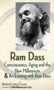 Consciousness, Aging and the New Millennium & an Evening with Ram Dass - Ram Dass