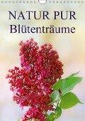 NATUR PUR Blütenträume (Wandkalender 2018 DIN A4 hoch) - Karin Dietzel
