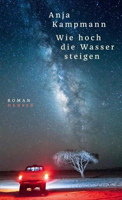 Wie hoch die Wasser steigen - Anja Kampmann