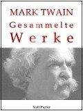 Mark Twain - Gesammelte Werke - Mark Twain