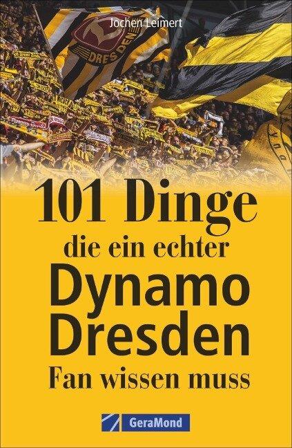 101 Dinge, die ein echter Dynamo Dresden-Fan wissen muss - Jochen Leimert