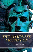 Complete Fiction of H.P. Lovecraft - H. P. Lovecraft