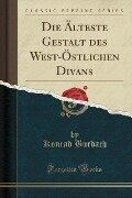 Die Älteste Gestalt des West-Östlichen Divans (Classic Reprint) - Konrad Burdach