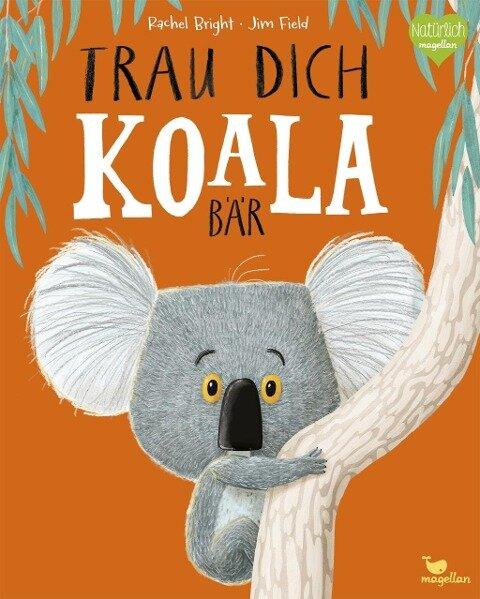 Trau dich, Koalabär - Rachel Bright